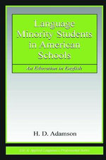Language Minority Students in American Schools : An Education in English - H D Adamson