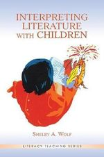 Interpreting Literature with Children : The Essential Guide for Students - Shelby A. Wolf