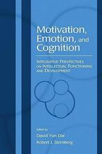 Motivation, Emotion, and Cognition : Integrative Perspectives on Intellectual Functioning and Development