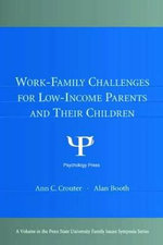 Work-Family Challenges for Low-Income Parents and Their Children : Penn State University Family Issues Symposia Series