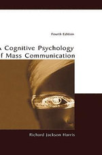 A Cognitive Psychology of Mass Communication : Cognitive Psychology of Mass Communication - Richard Jackson Harris