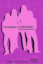 Geographies of Girlhood : Identities In-Between