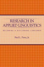 Research in Applied Linguistics : Becoming a Discerning Consumer - Jr., Fred L. Perry