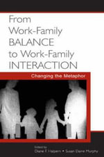 From Work-Family Balance to Work-Family Interaction : Changing the Metaphor