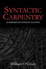 Syntactic Carpentry : An Emergentist Approach to Syntax - William O'Grady
