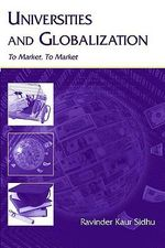 Universities and Globalization : To Market, to Market - Ravinder Kaur Sidhu