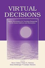 Virtual Decisions : Digital Simulations for Teaching Reasoning in the Social Sciences and Humanities
