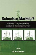 Schools or Markets? : Commercialism, Privatization, and School-Business Partnerships