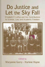 Do Justice and Let the Sky Fall : Elizabeth F. Loftus and Her Contributions to Science, Law, and Academic Freedom