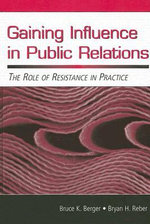 Gaining Influence in Public Relations : The Role of Resistance in Practice - Bruce K. Berger
