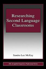 Researching Second Language Classrooms : ESL & Applied Linguistics Professional Series - Sandra Lee McKay
