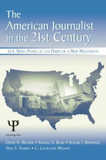 The American Journalist in the 21st Century : U.S. News People at the Dawn of a New Millennium - David H. Weaver