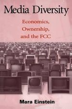 Media Diversity : Economics, Ownership, and the FCC - Mara J Einstein