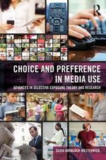 Preference and Choice in Media Use : Advances in Selective Exposure Theory and Research - Sylvia Knobloch-Westerwick