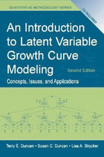 An Introduction to Latent Variable Growth Curve Modeling : Concepts, Issues, and Application - Terry E. Duncan