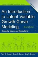 An Introduction to Latent Variable Growth Curve Modeling : Concepts, Issues and Application - Terry E. Duncan