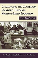 Challenging the Classroom Standard Through Museum-based Education : School in the Park