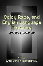 Color, Race and English Language Teaching : Shades of Meaning