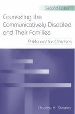 Counseling the Communicatively Disabled and Their Families : A Manual for Clinicians - George H. Shames