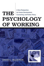 The Psychology of Working : A New Perspective for Career Development, Counseling, and Public Policy - David L. Blustein
