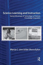 Science Learning and Instruction : Taking Advantage of Technology to Promote Knowledge Integration - Marcia C. Linn
