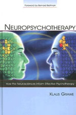 Neuropsychotherapy : How the Neurosciences Inform Effective Psychotherapy - Klaus Grawe