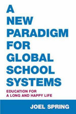 A New Paradigm for Global School Systems : Education for a Long and Happy Life - Joel H. Spring