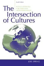 The Intersection of Cultures : Multicultural Education in the United States and the Global Economy - Joel H. Spring