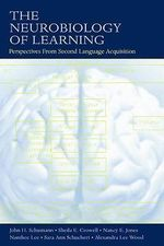 The Neurobiology of Learning : Perspectives from Second Language Acquisition - John H. Schumann