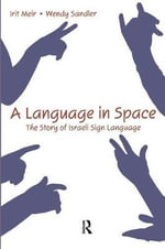 A Language in Space : The Story of Israeli Sign Language - Irit Meir