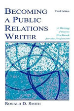 Becoming a Public Relations Writer : A Writing Workbook for Emerging and Established Media - Ronald Smith