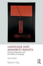Language and Minority Rights : Ethnicity, Nationalism and the Politics of Language - Stephen May