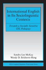 International English in Its Sociolinguistic Contexts : Towards a Socially Sensitive EIL Pedagogy - Sandra Lee McKay