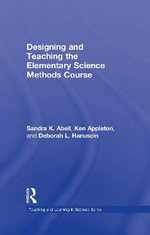 Designing and Teaching the Elementary Science Methods Course - Sandra K. Abell