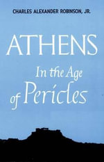 Athens in the Age of Pericles : Centers of Civilization Series - Charles Alexander Robinson