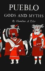 Pueblo Gods and Myths : Civilization of the American Indian - Hamilton A. Tyler
