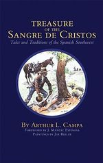 Treasure of the Sangre De Cristos : Tales and Traditions of the Spanish Southwest - Arthur L. Campa