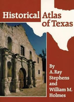 Historical Atlas of Texas - A. Ray Stephens