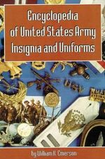 Encyclopedia of United States Army Insignia and Uniforms - William K. Emerson
