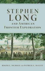 Stephen Long and the American Frontier Exploration - Roger L. Nichols