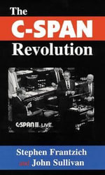 The C-SPAN Revolution : Political Activists in a Cynical Age - Stephen E. Frantzich