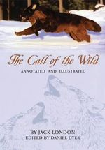 The Call of the Wild : Annotated and Illustrated - Jack London