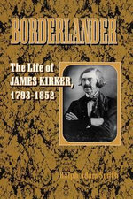 Borderlander : The Life of James Kirker, 1793-1852 - Ralph Adam Smith