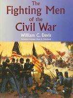 The Fighting Men of the Civil War - William C. Davis
