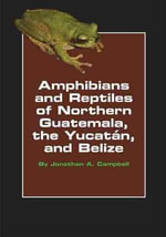 Amphibians and Reptiles of Northern Guatemala, the Yucatan and Belize - Jonathan A. Campbell