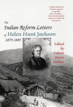 The Indian Reform Letters of Helen Hunt Jackson, 1879-1885 - Helen Hunt Jackson