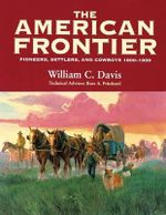 The American Frontier : Pioneers, Settlers and Cowboys 1800-1899 - William C. Davis