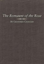 The Romaunt of the Rose : Variorum Edition of the Works of Geoffrey Chaucer - Geoffrey Chaucer