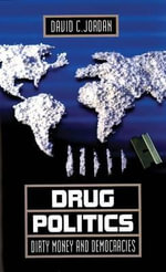 Drug Politics : Dirty Money and Democracies - David C. Jordan