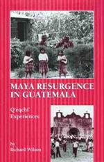 Maya Resurgence in Guatemala : Q'eqchi' Experiences - Richard Wilson